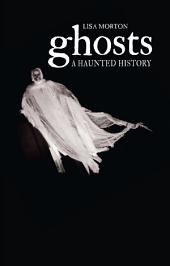 Ghosts: A Haunted History
