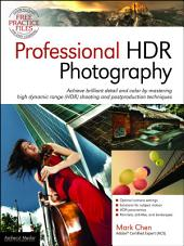 Professional HDR Photography: Achieve Brilliant Detail and Color by Mastering High Dynamic Range (HDR) and Postproduction Techniques