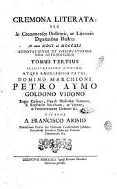 Cremona literata, seu in Cremonenses doctrinis, ac literariis dignitatibus illustres ab anno 1601. ad 1741. adnotationes, et observationes cum appendicibus. Tomus tertius ..