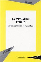 La médiation pénale: Entre répression et réparation