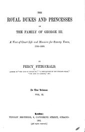 The Royal Dukes and Princesses of the Family of George III.: A View of Court Life and Manners for Seventy Years, 1760-1830, Volume 2
