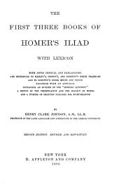 """The First Three Books of Homer's Iliad with Lexicon: With Notes Critical and Explanatory and References to Hadley's, Crosby's, and Goodwin's Greek Grammars and to Goodwin's Greek Moods and Tenses, Together with an Appendix Containing an Outline of the """"Homeric Question"""", a Sketch of the Versification and the Dialect of Homer and a Number of Selected Passages for Sight-reading"""