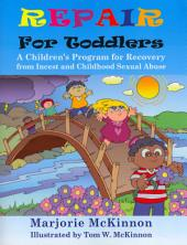 Repair for Toddlers: A Children's Program for Recovery from Incest and Childhood Sexual Abuse