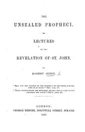 The Unsealed Prophecy. Lectures on the Revelation of St. John