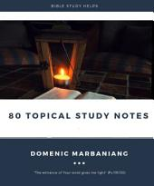 80 TOPICAL STUDY NOTES