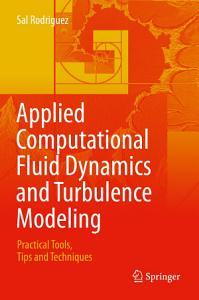Applied Computational Fluid Dynamics and Turbulence Modeling