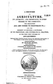 A Discourse on Agriculture: Its Antiquity; and Importance, to Every Member of the Community; the Obligations All are Under to Encourage It;--and the Necessity of Diffusing a Knowledge of Its Principles, and Systematical Practice, as the First Steps Towards Its Advancement, Volume 32, Issue 2