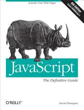 JavaScript: The Definitive Guide: Activate Your Web Pages, Edition 6
