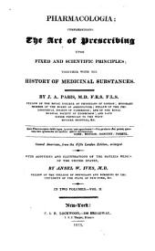 Pharmacologia: Comprehending the Art of Prescribing Upon Fixed and Scientific Principles; Together with the History of Medicinal Substances, Volume 2