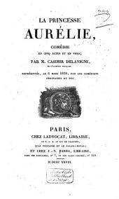 La Princesse Aurélie: comédie en cinq actes ...