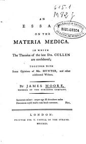 An Essay on the Materia Medica: In which the Theories of the Late Dr. Cullen are Considered : Together with Some Opinions of Mr. Hunter, and Other Celebrated Writers