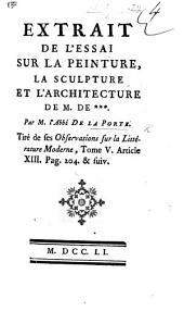 Extrait de l'Essai sur la peinture, la sculpture, et l'architecture de M. De *** [Bachaumont] par M. De La Porte, tiré de ses observations sur la littérature moderne. tom. V., etc