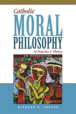 Catholic Moral Philosophy in Practice   Theory