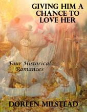 Giving Him a Chance to Love Her: Four Historical Romances