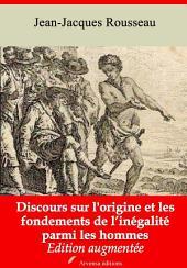 Discours sur l'origine et les fondements de l'inégalité parmi les hommes: Nouvelle édition augmentée