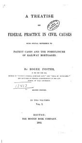 A Treatise on Federal Practice in Civil Causes: With Special Reference to Patent Cases and the Foreclosure of Railway Mortgages, Volume 1