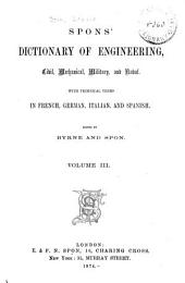 Spons' Dictionary of Engineering, Civil, Mechanical, Military, and Naval: With Technical Terms in French, German, Italian, and Spanish, Volume 3