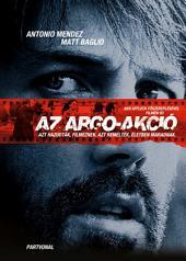 Az Argo-akció: Avagy hogyan hajtotta végre a CIA és Hollywood a történelem legelképesztőbb mentőakcióját
