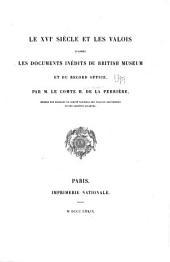 Le XVIe [i.e. seizième] siècle et les Valois: d'après les documents inédits du British Museum