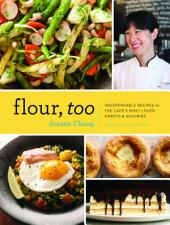 Flour, Too:Indispensable Recipes for the Cafe's Most Loved Sweets & Savories