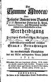 Der stumme Advocat oder Josephs Antoni von Bandel Vertheidigung der heiligen catholischen Religion nebs historisch-geographisch und critischen Staats-Betrachtungen über die merckwürdigste Neuigkeiten des mit Gott anfangenden neuen Jahrs: 1750