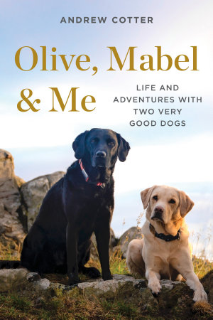 Olive  Mabel   Me  Life and Adventures with Two Very Good Dogs