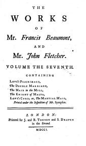 The Works of Mr. Francis Beaumont, and Mr. John Fletcher: In Ten Volumes. Collated with All the Former Editions, and Corrected. With Notes Critical and Explanatory, Volume 7