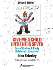 Give Me A Child Until He Is 7: Brain Studies And Early Childhood Education, Edition 2