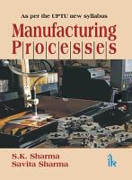 Manufacturing Processes  as Per The Uptu New Syllabus  PDF
