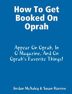 How to Get Booked on Oprah  in O Magazine  and on Oprah s Favorite Things Book