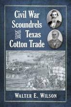 Civil War Scoundrels and the Texas Cotton Trade PDF