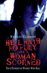 Hell Hath No Fury Like a Woman Scorned   True Stories of Women Who Kill PDF