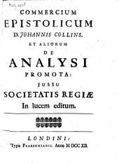 Commercium epistolicum D. Johannis Collins, et aliorum de analysi promota