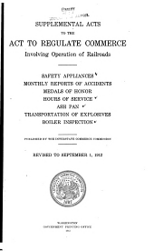 Supplemental acts to the act to regulate commerce involving operation of railroads: Safety appliances, monthly reports of accidents, medals of honor, hours of service, ash pan, transportation of explosives, boiler inspection