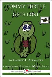 Tommy Turtle Gets Lost: A 15-Minute Book: Educational Version