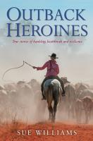 Outback Heroines  True stories of hardship  heartbreak and resilience PDF