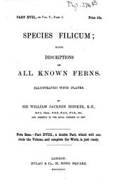 Species Filicum: Being Descriptions of All Known Ferns, Particularly of Such as Exist in the Author's Herbarium, Or are with Sufficient Accuracy Described in Works to which He Has Had Access : Accompanied with Numerous Fugures. Polypodieae - Acrosticheae, Volume 5