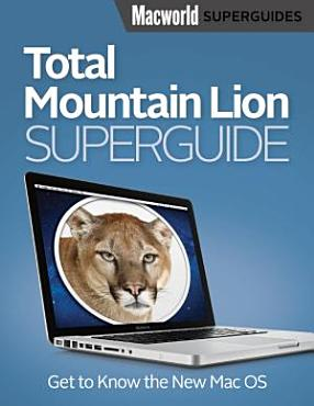 Total Mountain Lion Superguide  Macworld Superguides  PDF