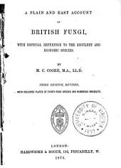 A Plain and Easy Account of British Fungi: With Especial Reference to the Esculent and Economic Species