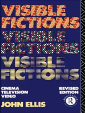 Visible Fictions: Cinema: Television: Video, Edition 2