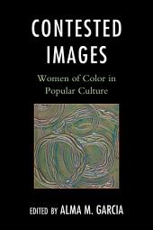 Contested Images: Women of Color in Popular Culture