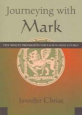 Journeying with Mark: Five Minute Preparation for Each Sunday Liturgy