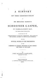 A History of the Destruction of His Britannic Majesty's Schooner Gaspee: In Narragansett Bay, on the 10th June, 1772; Accompanied by the Correspondence Connected Therewith; the Action of the General Assembly of Rhode Island Thereon, and the Official Journal of the Proceedings of the Commission of Inquiry Appointed by King George the Third, on the Same