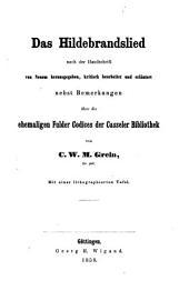 Das Hildebrandslied: nach der handschrift von neuem hrsg., kritisch bearb. und erläutert nebst bemerkungen über die ehemaligen Fulder codices der Casseler bibliothek
