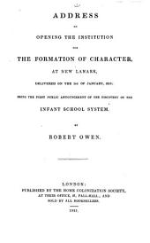 Address on Opening the Institution for the Formation of Character, at New Lanark: Delivered on the 1st of January, 1816 : Being the First Public Announcement of the Discovery of the Infant School System