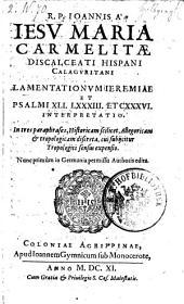 Lamentationum Jeremiae psalmi 41., 83 et 136. interpretatio in tres paraphrases. Discretas Nunc primum in Germania edita