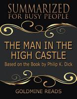The Man In the High Castle   Summarized for Busy People  Based On the Book By Philip K  Dick PDF