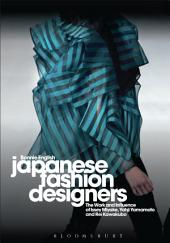 Japanese Fashion Designers: The Work and Influence of Issey Miyake, Yohji Yamamotom, and Rei Kawakubo