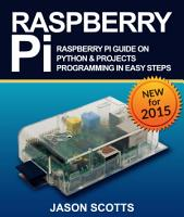 Raspberry Pi  Raspberry Pi Guide On Python   Projects Programming In Easy Steps PDF