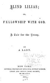 Blind Lilias; Or, Fellowship with God: A Tale for the Young